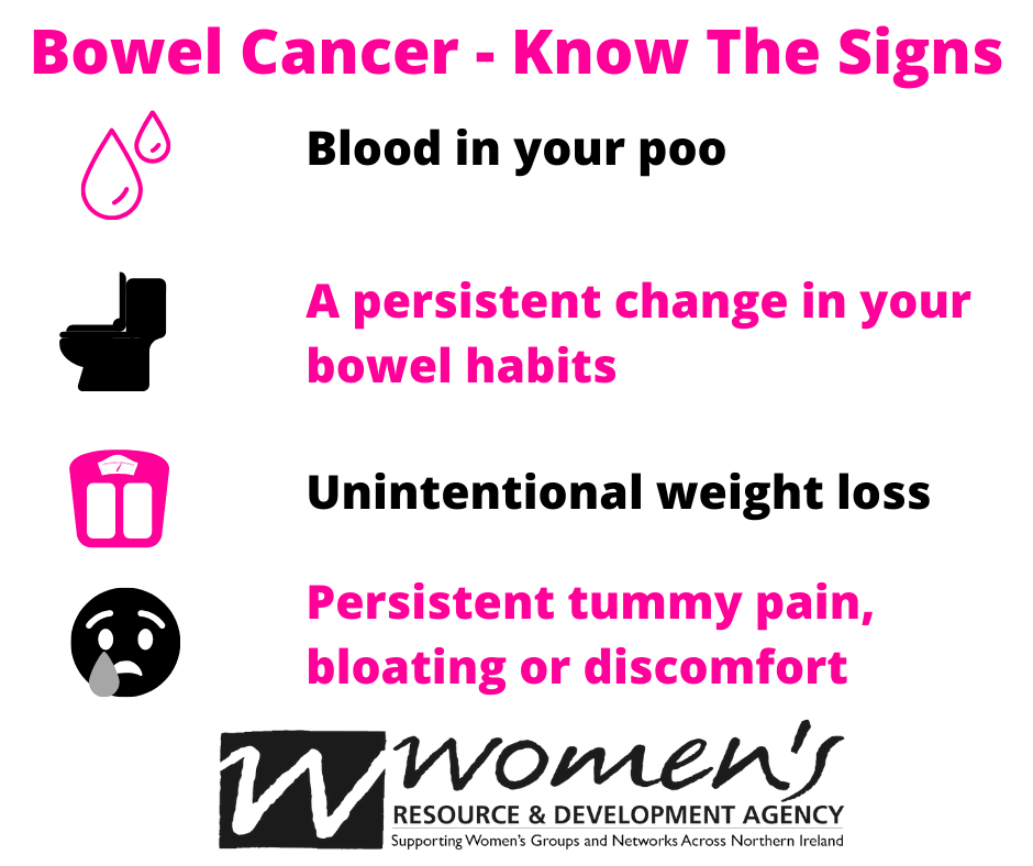 Symptoms of bowel cancer; blood in your poo, a persistent change in your bowel habits, unintentional weight loss, persistent tummy pain.