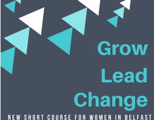 Grow Lead Change. A new short course for women in Belfast.